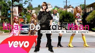 Justin bieber - What do you mean FT. Haschak sisters | Mashup 2015