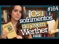 OS SOFRIMENTOS DO JOVEM WERTHER, DE GOETHE (#164)