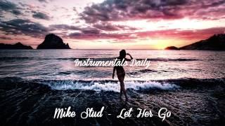 Mike Stud - Let Her Go [Instrumental w/Download]