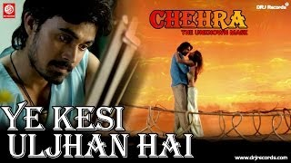 Chehra The Unknow Mask( Ye Kesi Uljhan Hai) by Hariharan & Rimi Dhar
