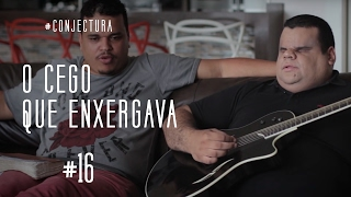 016 - O CEGO QUE ENXERGAVA - Com Clayton Queiroz