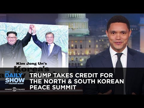 Xxx Mp4 Trump Takes Credit For The North South Korean Peace Summit The Daily Show 3gp Sex