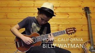 Hotel California - Billy Watman [aged 13]