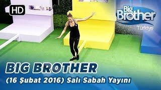 Big Brother Türkiye (16 Şubat 2016) Salı Sabah Yayını- Bölüm-113