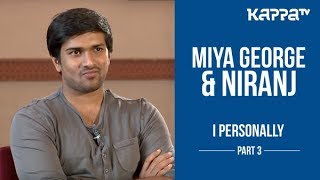 Miya George & Niranj - I Personally - Part 3 - Kappa TV