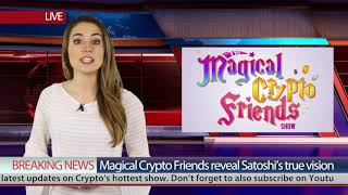 Magical Crypto Friends Breaking News: Satoshi's vision