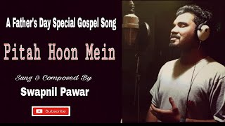A Father's Day Special Gospel Song | PITAH HOON MEIN | Swapnil Pawar | Christian Worship Song