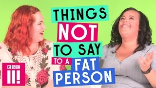 Things Not To Say To A Fat Person