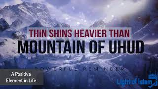 Thin Shins Heavier Than Mountain of Uhud   Powerful Reminder   Must Listen