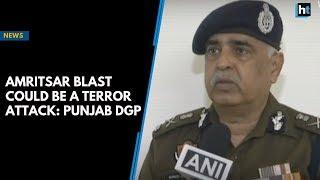 Amritsar blast could be a terror attack: Punjab DGP