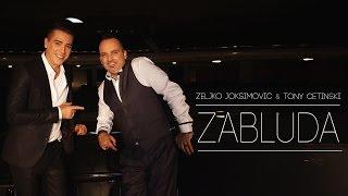 ZELJKO JOKSIMOVIC & TONY CETINSKI - ZABLUDA