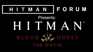 Hitman Blood Money: The Movie | Full Cinematic Experience | A Hitman Forum Community Project