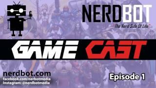Nerdbot GameCast: Episode 1