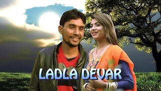 Ladla Devar # Sonika Singh Latest Super Hit Song 2018 //Label - MAD MUSIC