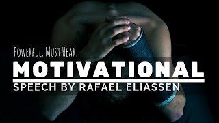 Motivational Speech - Powerful (MUST HEAR) | by Rafael Eliassen