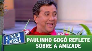Paulinho Gogó reflete sobre a amizade | A Praça é Nossa (10/08/17)