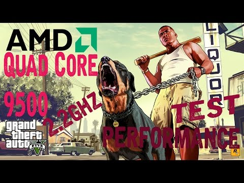 GTA 5    Low End PC - Performance test   AMD Quad Core 9500  2.2Ghz