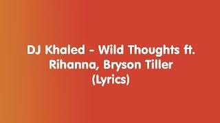 DJ Khaled - Wild Thoughts ft. Rihanna, Bryson Tiller - Lyrics