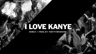 I Love Kanye (Re-Prod. By FORTYTWOSOUND)