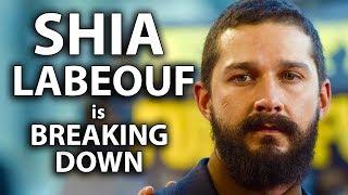 Shia LaBeouf is Breaking Down