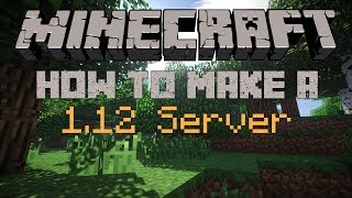 How to make a Minecraft Server for 1.12 and 1.12.2