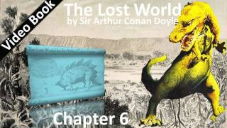 Chapter 06 - The Lost World by Sir Arthur Conan Doyle - I Was The Flail Of The Lord