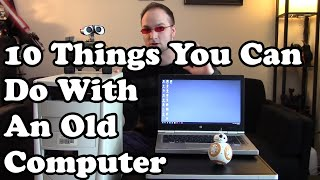 10 things you can do with an old computer
