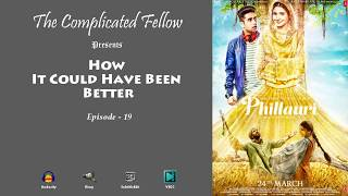 How It Could Have Been Better | Episode - 19 | Phillauri (2017)