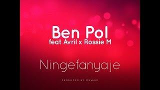 Ben Pol feat. Avril & Rossie M - NINGEFANYAJE (Official Lyrics)