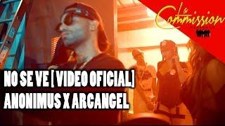Anonimus Feat Arcángel - No Se Ve | Video Oficial