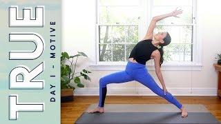 TRUE - Day 1 - MOTIVE  |  Yoga With Adriene