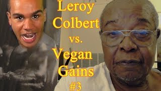 Leroy Colbert vs. Vegan Gains #3 - The Final Chapter