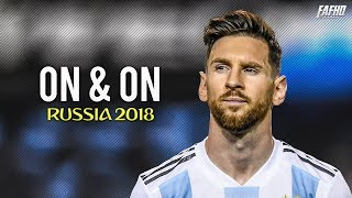 Lionel Messi - On & On | Ready For World Cup 2018 - Skills & Goals | HD