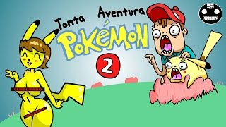 Tonta Aventura Pokemon 2 sujes
