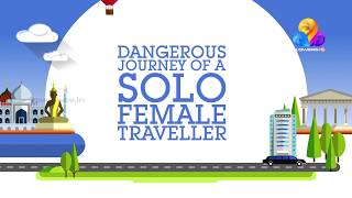 Travelogue | Dangerous Journey of a Solo Female Traveller | Flowers | #Ep 02