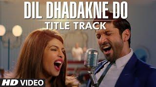 'Dil Dhadakne Do' Title Song (VIDEO)   Singers: Priyanka Chopra, Farhan Akhtar