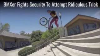 BMXer Fights Security To Attempt Ridiculous Trick