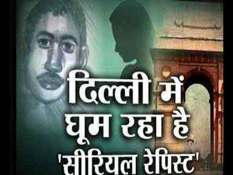 Police in search of Serial Rapist in Delhi