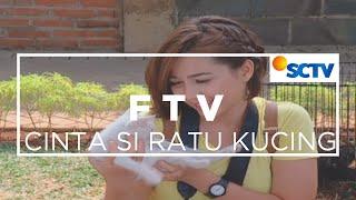 FTV SCTV - Cinta Si Ratu Kucing