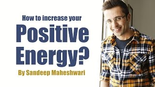 How to increase your Positive Energy? By Sandeep Maheshwari I Latest Video 2016 (in Hindi)