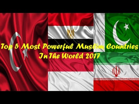 watch Top 5 Most Powerful Muslim Countries In The World 2017