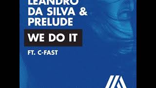 Leandro Da Silva & Prelude - We Do It feat. C-Fast (Extended Mix)