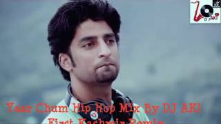 Yaar Chum Hip Hop Mix By DJ AKi(Kashmir Valleys First & J&K No 1)