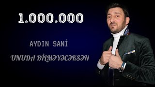 Aydın Sani - Unuda Bilməyəcəksən / 2017