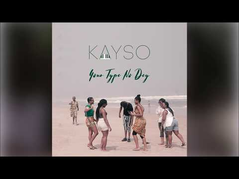 KaySo - Your Type No Dey [Official Audio]