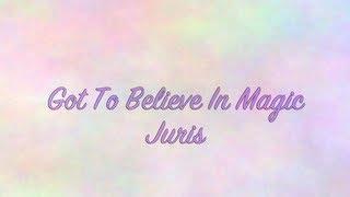 Juris - Got To Believe In Magic Lyrics
