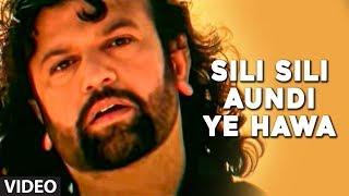 """""""Sili Sili Aundi Ye Hawa"""" - Full Video Song by Hans Raj Hans"""