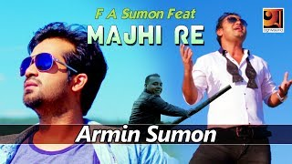 HD Music Video 2018 | Majhi Re | F A Sumon Feat  Armin Sumon | Full Music Video | ☢☢ EXCLUSIVE ☢☢
