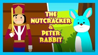 THE NUTCRACKER AND PETER RABBIT - STORIES FOR KIDS || STORY COMPILATION FOR KIDS