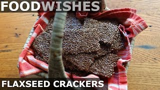 Flaxseed Crackers - Food Wishes - Superfood Snack Cracker Recipe